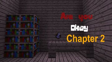 Are You Okay Chapter 2 Minecraft Map & Project