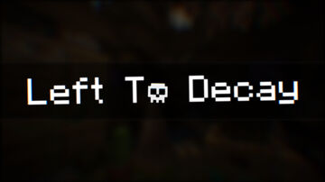 Left To Decay Minecraft Map & Project