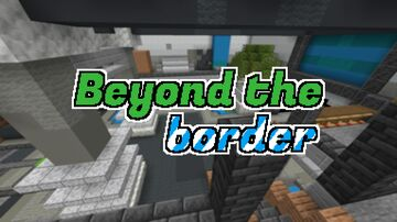 Beyond the border Minecraft Map & Project