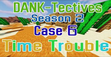 D.A.N.K-Tectives Season 2 Case 6: Time Trouble Minecraft Map & Project