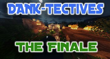D.A.N.K-Tectives: The Finale Minecraft Map & Project