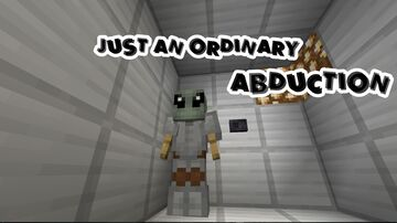 Just an Ordinary Abduction (literally) Minecraft Map & Project
