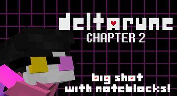 Big Shot! NoteBlock Remix (Deltarune Chapter 2) Minecraft Map & Project