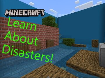 Minecraft: Learn About Disasters! (3 maps available) (More coming soon!) Minecraft Map & Project