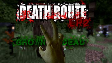 DEATHROUTE EP2 - GROWN DEAD P1 Minecraft Map & Project