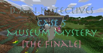 DANK-Tectives Case 5: Museum Mystery [The Finale?] Minecraft Map & Project
