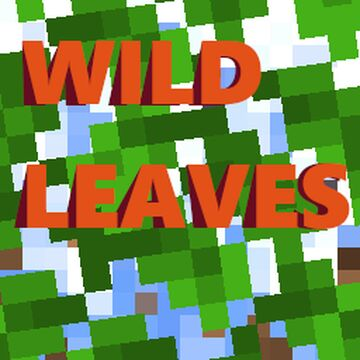 Wild leaves [Useful for gameplay, not just cosmetic] Minecraft Texture Pack