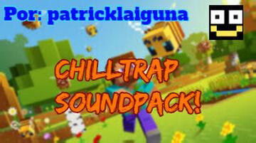 ChillTrap SOUNDPACK! :D Minecraft Texture Pack