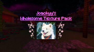 Joachyy's Wholesome Texture Pack [1.17.X] Minecraft Texture Pack