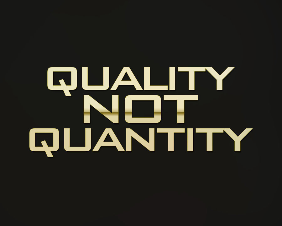 rant its all about quality not quantity