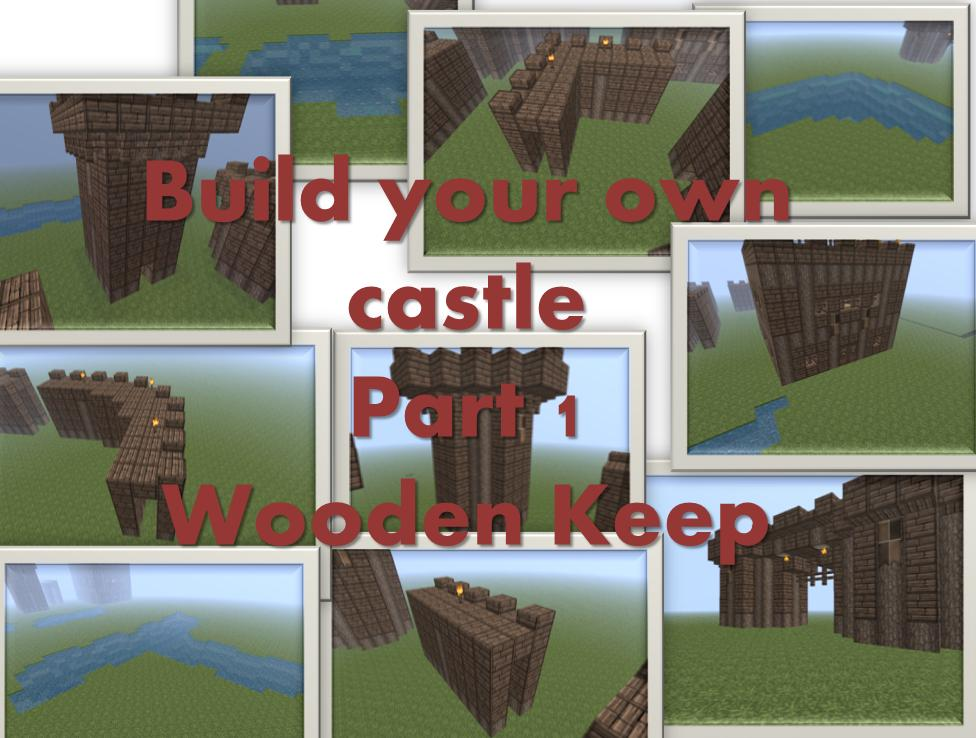 Build your own castle part 1 wooden keep minecraft project for Build your own castle home