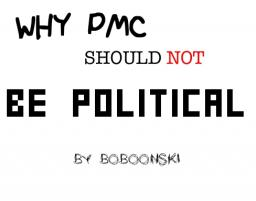 Why PMC Should NOT be political - A blog by Boboonski
