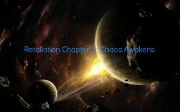 Retaliation Chapter 1: Chaos Awakens