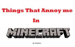 Things That Annoy Me in Minecraft Minecraft Blog