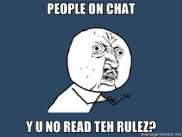 ANOTHER Chat related rant : Da rulez