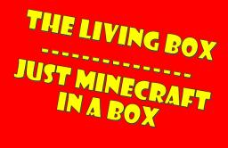 The Living Box[Good Feedback So Far] Minecraft
