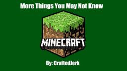 More Things You May Not Know (vol. 2) Minecraft Blog Post