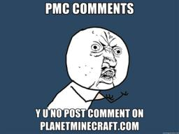 Y U NO COMMENT??? *RANT* Minecraft Blog