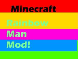 Rainbow Man! Minecraft Mod