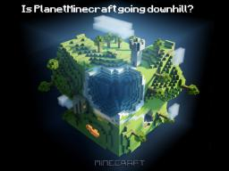 Is PlanetMinecraft going downhill? Minecraft Blog