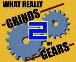 Do you know what really grinds my gears?! - 2 (Disrespect)