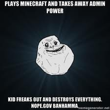 Back when i was Admin. Minecraft