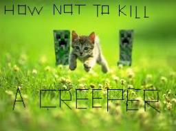 How Not to Kill a Creeper- a Slightly Useless Guide Minecraft Blog