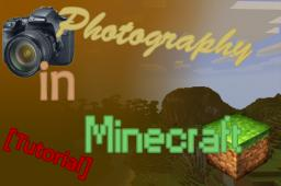 Photography in Minecraft [Tutorial Contest] Minecraft