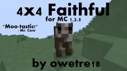 [4x4] [MC 1.2.5] 4x4 Faithful [200+ Downloads!]