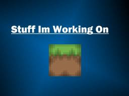 What Im Working on [link to TP here] Minecraft Blog
