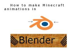 How to make a Minecraft animation in Blender Minecraft Blog Post