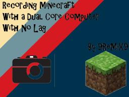 Recording Minecraft With a Dual-Core [CONTEST] Minecraft Blog Post