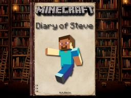 The Diary of Steve *REWRITTEN AND UPDATED!*