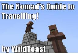 The Nomad's Guide to Travelling [Contest] Minecraft Blog