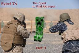 *CANCELED*The Quest to Find Alcreeper Part 3*CANCELED* Minecraft Blog Post