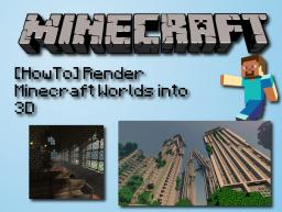 [HowTo] Render Minecraft Worlds into 3D Minecraft
