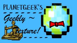 PlanetGeek's Geekly Texture! - Perfect for faction and Team Fortress Servers! - WIP FOR 1.4! Minecraft