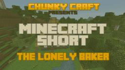 The Lonely Baker - A Minecraft Short - +bloopers! Minecraft