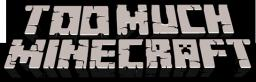 TooMuchMinecraft ¦ Survival ¦ Minigames ¦ Economy ¦ Towny ¦ RPG Quests : Creative
