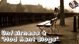 Unfairness and 'Mod Rant Blogs' Minecraft Blog