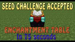 Seed Challenge Accepted - Enchantment Table in 75 Seconds Minecraft Blog Post