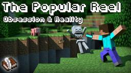 The Popular Reel - Obsession and Reality Minecraft