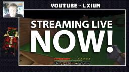 LXIUM is STREAMING LIVE Minecraft Map & Project