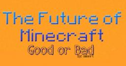 The Future of Minecraft: Good or Bad? Minecraft Blog Post