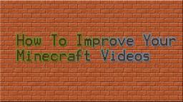 How To Improve Your Minecraft Videos: Part 1 Minecraft Blog