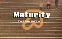What Is Maturity -