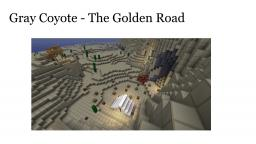 Gray Coyote - The Golden Road Minecraft Map & Project