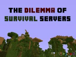 = The Dilemma of Survival Servers = Minecraft Blog Post