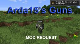 Arda15's Guns [MOD REQUEST] Minecraft Mod