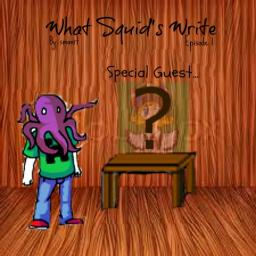 What Squids Write- Episode 1